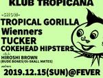 『FEVER 10th ANNIVERSARY x TROPICAL GORILLA pre KLUB TROPICANA』2019年12月15日(日)at 新代田 FEVER