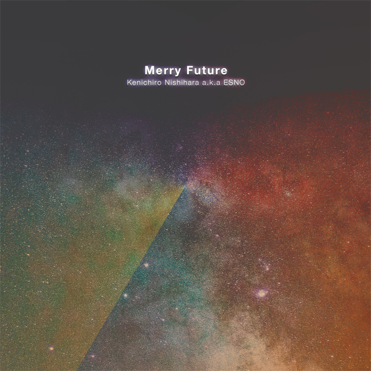 Kenichiro Nishihara a.k.a ESNO - New Single『Merry Future』Release