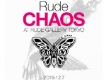 『Rude CHAOS EXHIBITION』2019.12.07(土)~ at RUDE GALLERY TOKYO