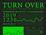 『TURN OVER 忘年会SPECIAL』2019年12月30日(月)at 渋谷 SOUND MUSEUM VISION