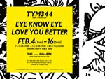 『TYM344 個展:EYE KNOW EYE LOVE YOU BETTER』2020年2月4日(火)~16日(日) at THE blank GALLERY