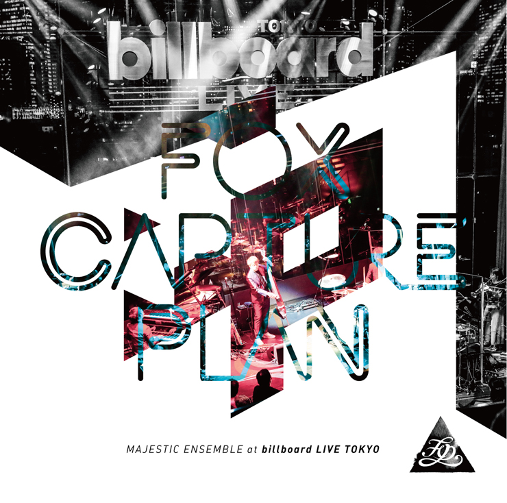 fox capture plan - LIVE ALBUM『MAJESTIC ENSEMBLE at billboard LIVE TOKYO』Release