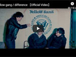 yellow gang『difference』MUSIC VIDEO