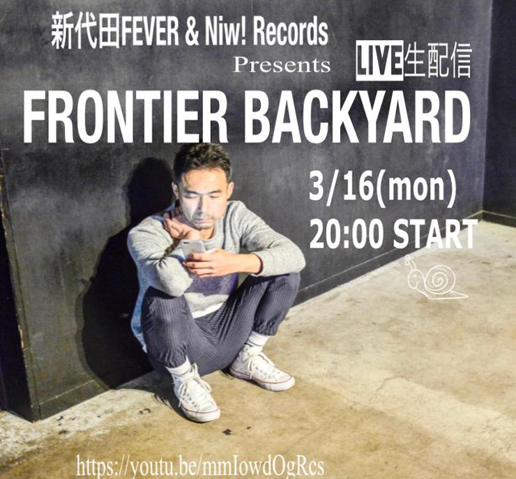 新代田FEVER & Niw! Records presents「FRONTIER BACKYARD LIVE生配信 at 新代田FEVER」2020年3月16日(月) 20時~