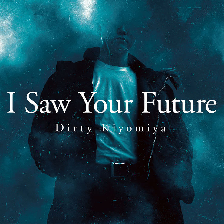 Dirty Kiyomiya - 1st Album『I Saw Your Future』Release
