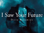 Dirty Kiyomiya – 1st Album『I Saw Your Future』Release