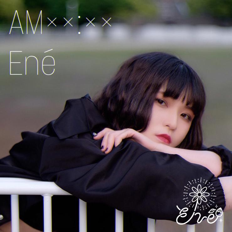 Ené『AM xx:xx』