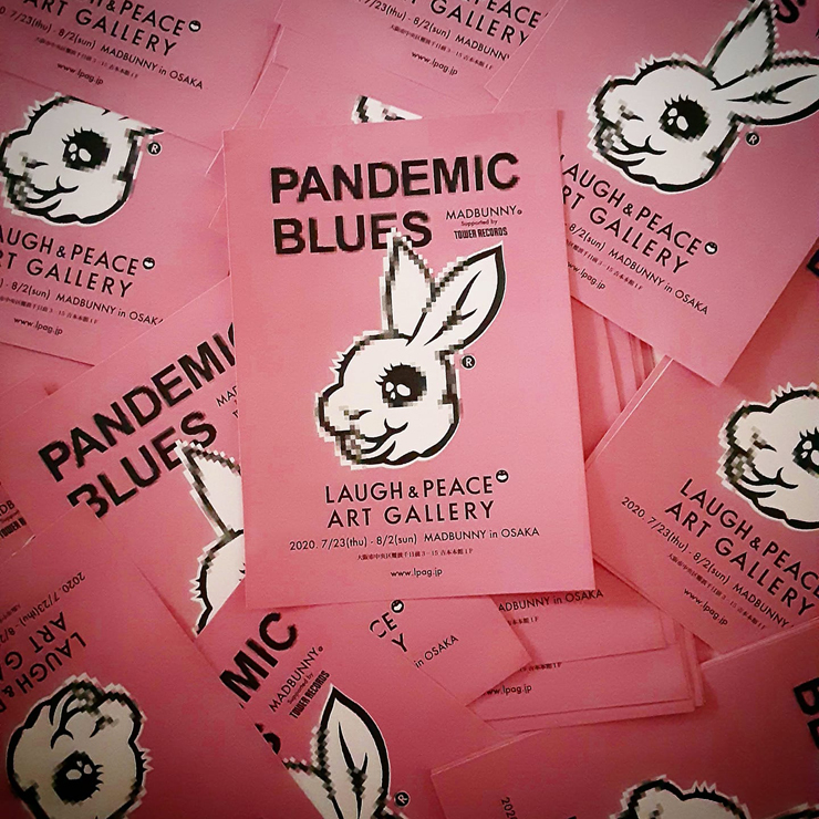 MADBUNNY - EXHIBITION『PANDEMIC BLUES』2020年7月23日(木) ~ 8月2日(日) at 大阪 Laugh & Peace Art Gellery