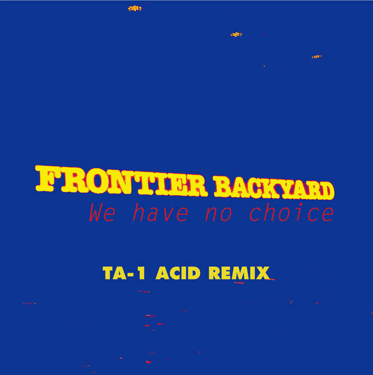 FRONTIER BACKYARD - KONCOS TA-1によるREMIX『We have no choice -TA-1 ACID REMIX-』Release