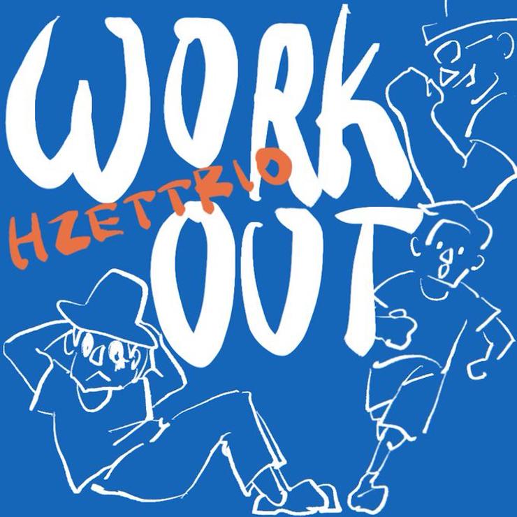 H ZETTRIO(24ヶ月連続配信シングル第21弾)「Workout」