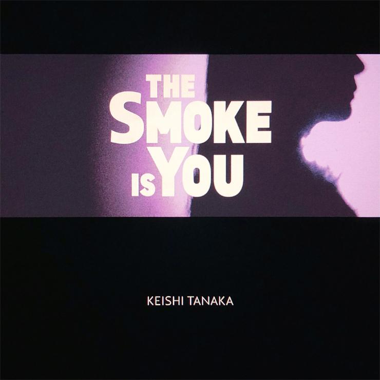 Keishi Tanaka - 7inch 『The Smoke Is You』Release
