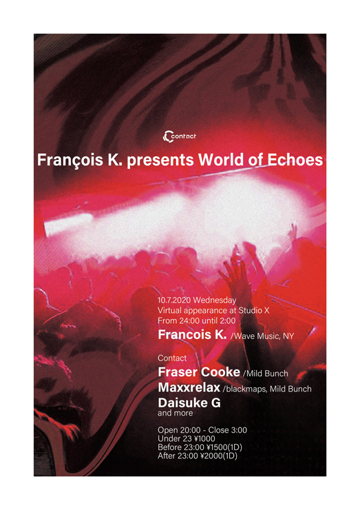 『François K. presents World of Echoes』2020年10月7日(水)at 渋谷 Contact