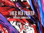 『MEGURU YAMAGUCHI EXHIBITION  YOUR OLD FRIEND』2020年10月31日(土)~11月16日(月) at PARCO MUSEUM TOKYO