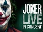 『JOKER LIVE IN CONCERT』フィルムコンサート – 2021年2月20日(土) 21日(日)at 東京国際フォーラムホールA