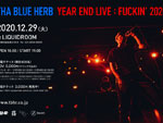 THA BLUE HERB ワンマンライブ『YEAR END LIVE : FUCKIN' 2020』2020年12月29日(火)at 恵比寿LIQUIDROOM