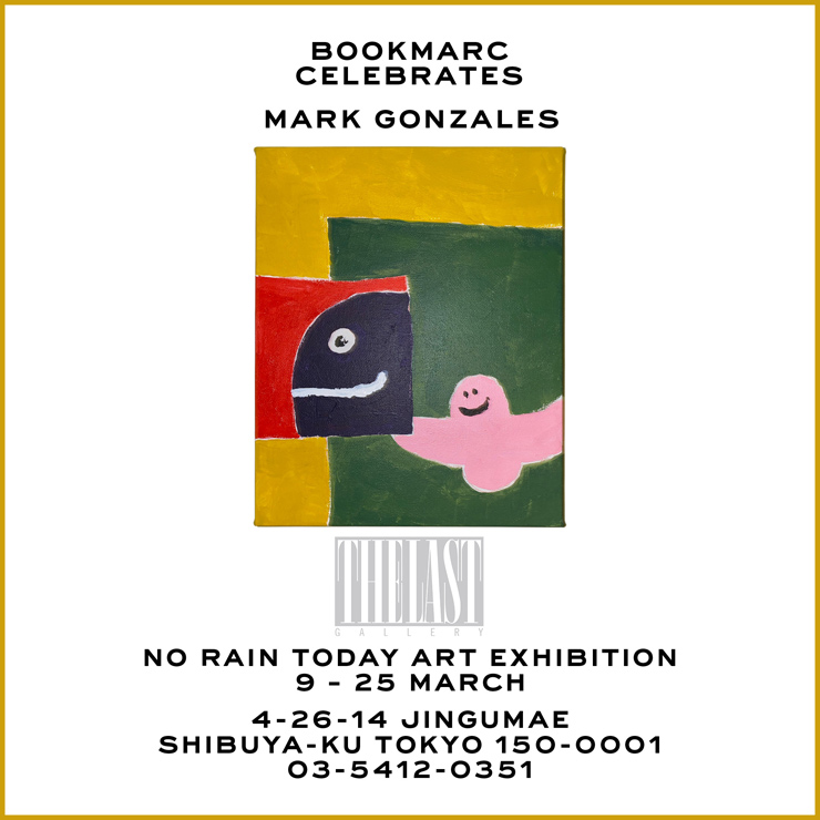 "『Mark Gonzales x THE LAST GALLERY ""No Rain Today"" ART EXHIBITION』2021年3月9日(火)~25日(木)at 渋谷BOOKMARC"