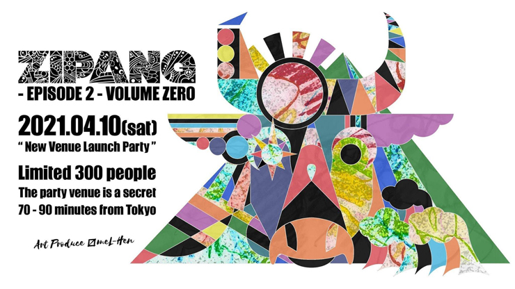"""『ZIPANG - Episode 2 - Volume ZERO """" New Venue Launch Party """"』at 70 - 90 minutes from Tokyo(The party venue is a secret)"""