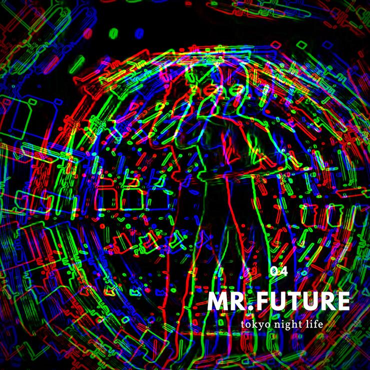 tokyo night life『MR.FUTURE』