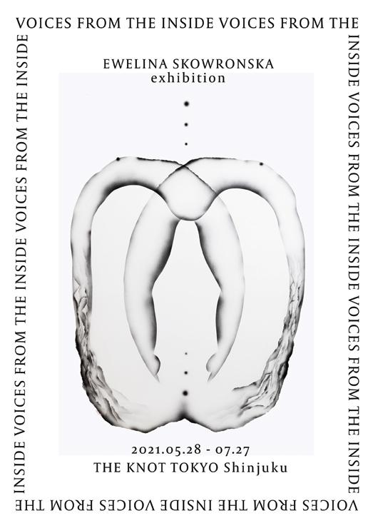 芸術家エヴェリナ・スコヴロンスカ(Ewelina Skowronska)『Voices from the inside展』 2021年5月28日(金)~7月27日(火)at THE KNOT TOKYO Shinjuku 2F Gallery