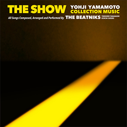 THE BEATNIKS (高橋幸宏 × 鈴木慶一)『THE SHOW / YOHJI YAMAMOTO COLLECTION MUSIC by THE BEATNIKS』