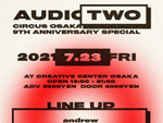 CIRCUS OSAKA 9TH ANNIVERSARY SPECIAL『AUDIO TWO』2021年7月23日 (金/祝)at クリエイティブセンター大阪(名村造船所跡地)
