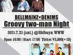 『BELLMAINZ×DENIMS Groovy two-man Night』2021年7月31日(土)at 渋谷WWW