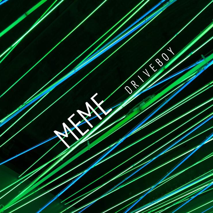 Drive Boy - New Single『MEME』Release
