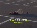 MIKI OTAKE『#Weather』 Music Video